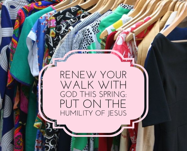 Renew Your Walk with God This Spring: Put on the Humility of Jesus