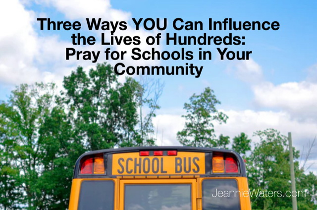 Three Ways YOU Can Influence the Lives of Hundreds: Pray for Schools in Your Community