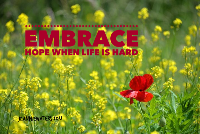 Embrace Hope When Life is Hard